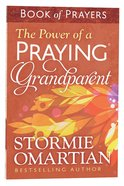 The Power of a Praying Grandparent (Book Of Prayers Series)