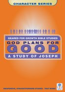 God Plans For Good (Geared For Growth Characters Series)