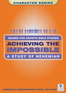 Achieving the Impossible (Geared For Growth Characters Series)