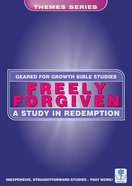 Freely Forgiven (Geared For Growth Themes) (Geared For Growth Themes Series) Paperback