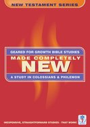 Made Completely New (Geared For Growth New Testament Series)