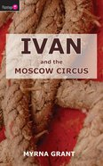 And the Moscow Circus (#03 in Ivan Series)