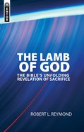 The Lamb of God: The Bible's Unfolding Revelation of Sacrifice Paperback