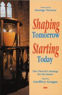 Shaping Tomorrow Starting Today Paperback
