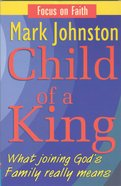 Child of a King (Focus On Faith Series) Paperback