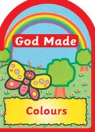 God Made Colours (God Made Series) Board Book