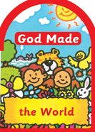 God Made the World (God Made Series) Board Book
