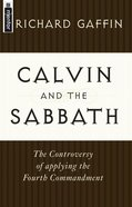 Calvin and the Sabbath: Controversy of Applying the Fourth Commandment Pb Large Format