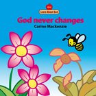 God Never Changes (Learn About God Series) Board Book