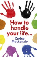 How to Handle Your Life...
