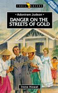 Adoniram Judson - Danger on the Streets of Gold (Trail Blazers Series) Mass Market