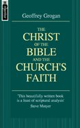 The Christ of the Bible & the Church's Faith (Mentor Series) Paperback