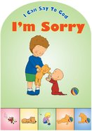 I'm Sorry (I Can Say To God Series) Board Book