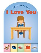 I Love You (I Can Say To God Series) Board Book