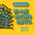 Find the Animal: God Made Something Beautiful (Peacock) (Find The Animals Series)
