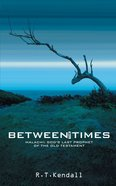 Between the Times: Malachi God's Prophet of the Old Testament Paperback