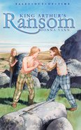 King Arthur's Ransom (Tales Out Of Time Series)