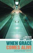 When Grace Comes Alive Paperback