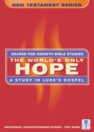 The Worlds Only Hope (Geared For Growth New Testament Series)