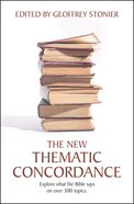 The New Thematic Concordance Explore What the Bible Says Paperback