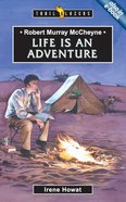 Robert Murray Mccheyne - Life is An Adventure (Trail Blazers Series)