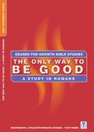 The Only Way to Be Good (Geared For Growth New Testament Series)