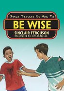 Jesus Teaches Us How to Be Wise Paperback