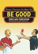 Jesus Teaches Us How to Be Good Paperback