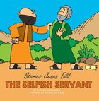 The Selfish Servant (Stories Jesus Told Series) Board Book
