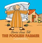 The Foolish Farmer (Stories Jesus Told Series) Board Book