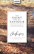 The Saint and His Saviour: The Work of the Spirit in the Life of the Christian (Ch Spurgeon Signature Classics Series) Paperback