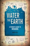 Water the Earth: A Student's Guide to Missions Paperback