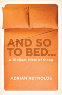 And So to Bed...A Biblical View of Sleep
