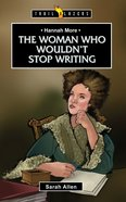Hannah More - Woman Who Wouldn't Stop Writing (Trail Blazers Series) Paperback