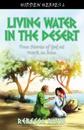 Living Water in the Desert (#6 in Hidden Heroes Series) Paperback