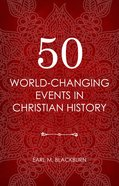 50 World Changing Events in Christian History Paperback