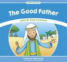 Good Father, the - Luke 15 God is Patient (Stories From Jesus Series) Paperback