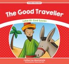 Good Traveller, the - Luke 10 God Saves (Stories From Jesus Series) Paperback