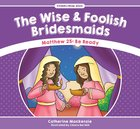 Wise and Foolish Bridesmaids, the - Matthew 25 Be Ready (Stories From Jesus Series)