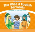 Wise and Foolish Servants, the - Matthew 25 Use God's Gifts (Stories From Jesus Series)