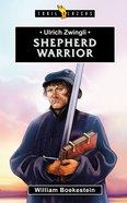 Ulrich Zwingli - Shephered Warrior (Trail Blazers Series) Paperback