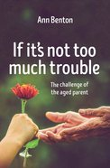If It's Not Too Much Trouble (2nd Edition) Paperback