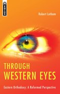 Through Western Eyes: Eastern Orthodoxy: A Reformed Perspective Paperback