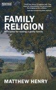 Family Religion: Principles For Raising a Godly Family Paperback