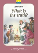 John Calvin - What is the Truth? (Little Lights Biography Series) Hardback