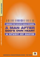 A Man After God's Own Heart (Geared For Growth Characters Series) Paperback