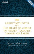 Christ Set Forth and the Heart of Christ For Sinners on Earth Paperback