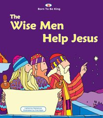The Wise Men Help Jesus (Born To Be King Series)