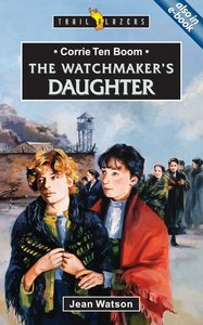 Corrie Ten Boom - the Watchmakers Daughter (Trail Blazers Series)