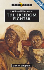 William Wilberforce - the Freedom Fighter (Trailblazers Series)